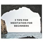 3 Tips for meditation for beginners