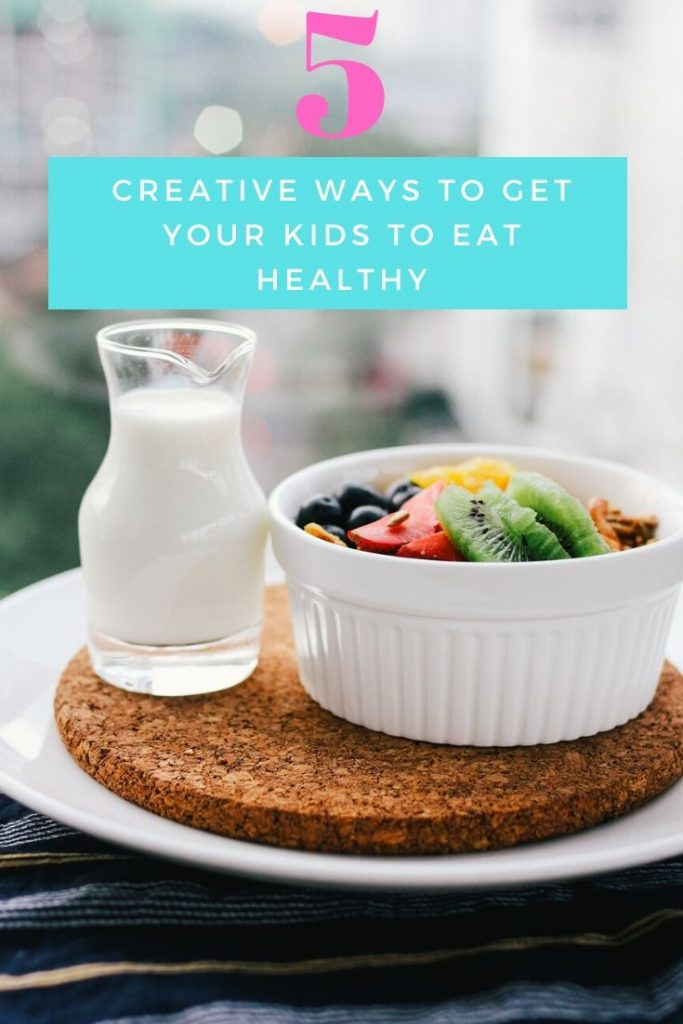 5 creative ways to get your kids to eat healthy